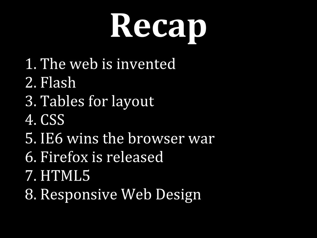 Recap 1. The web is invented 2. Flash 3. Tables...