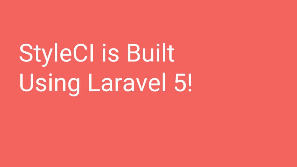 StyleCI is Built Using Laravel 5!