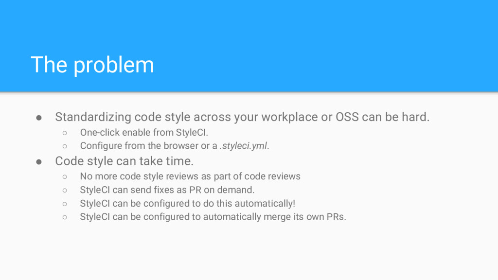 The problem ● Standardizing code style across y...