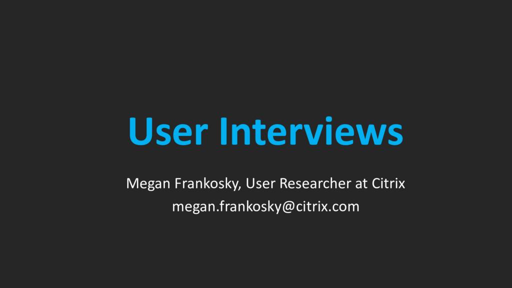 User Interviews Megan Frankosky, User Researche...