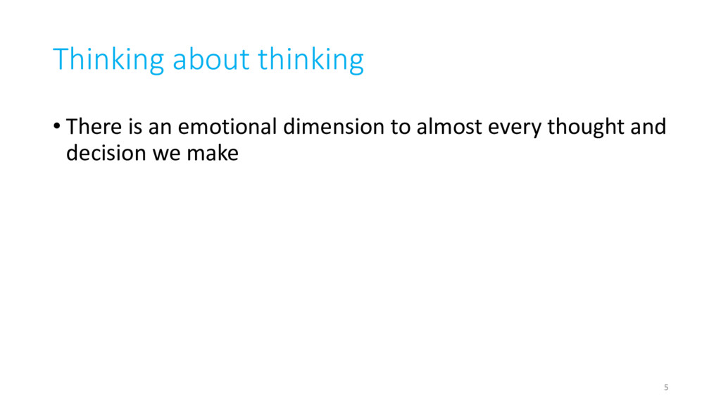 Thinking about thinking • There is an emotional...