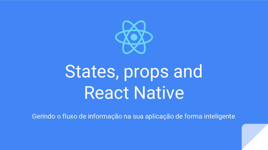 States, props and React Native Gerindo o fluxo ...
