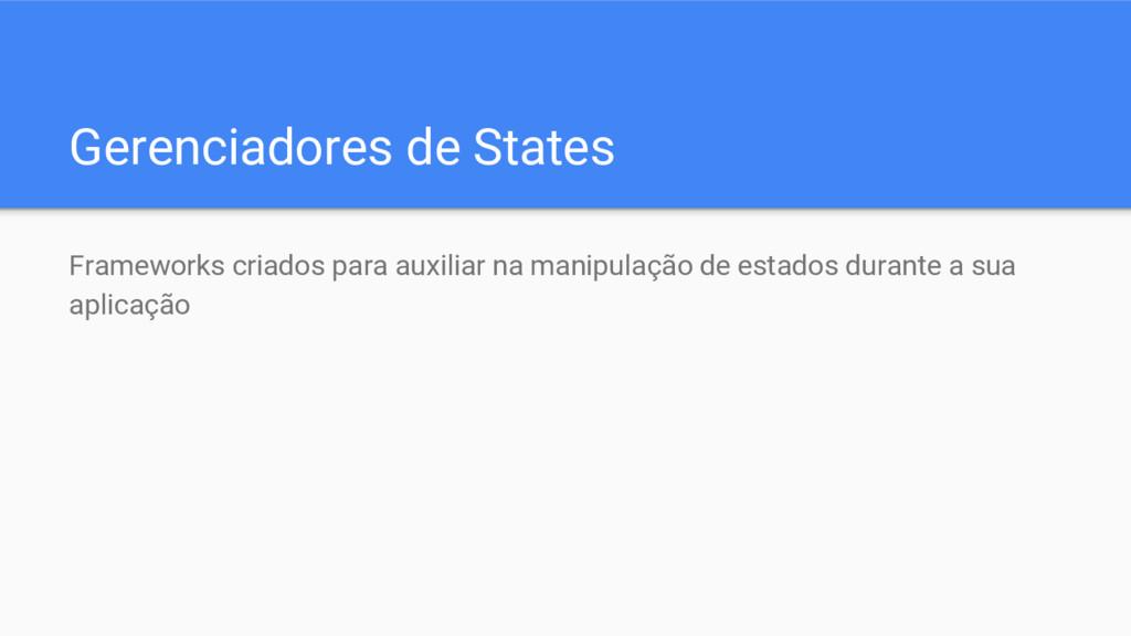 Gerenciadores de States Frameworks criados para...