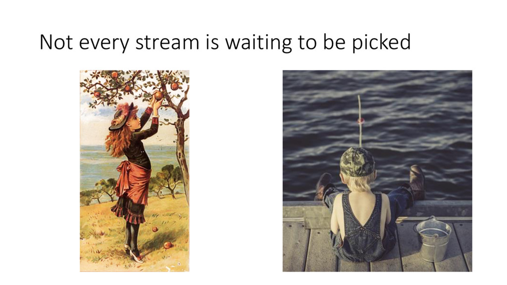 Not every stream is waiting to be picked