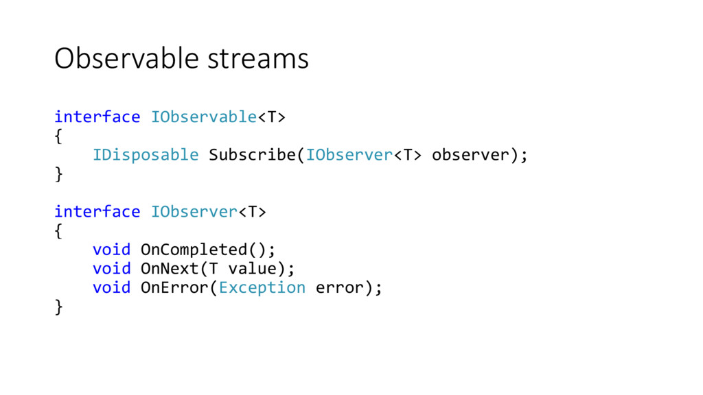 Observable streams interface IObservable<T> { I...