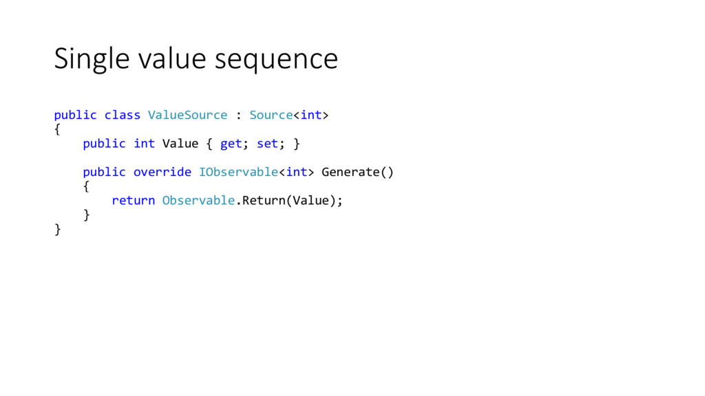 Single value sequence public class ValueSource ...