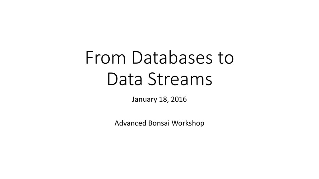 From Databases to Data Streams January 18, 2016...