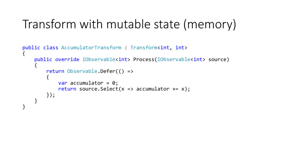 Transform with mutable state (memory) public cl...