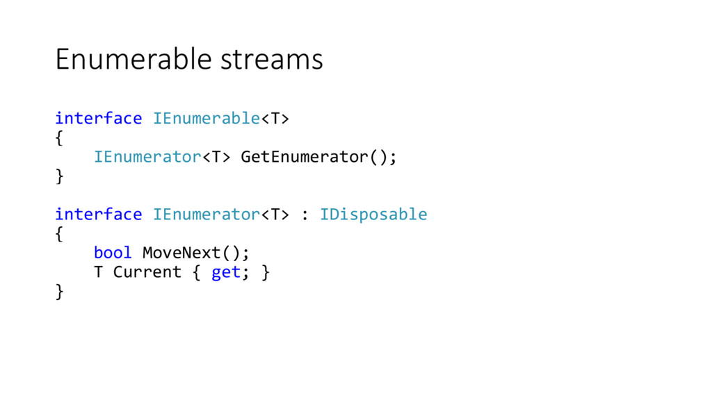 Enumerable streams interface IEnumerable<T> { I...