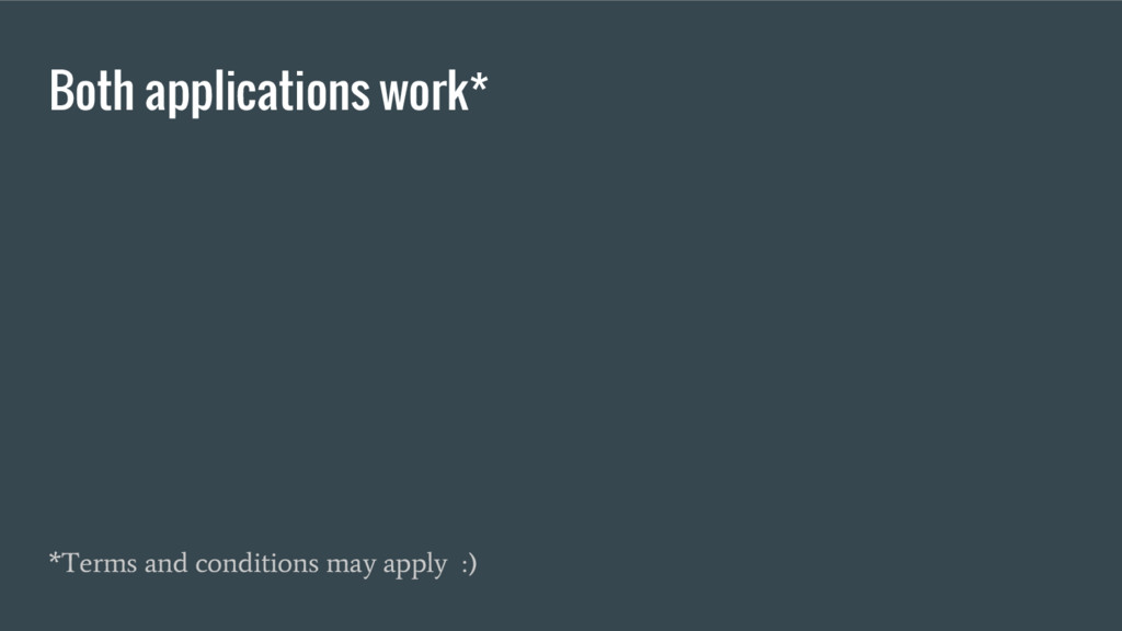 Both applications work* *Terms and conditions m...