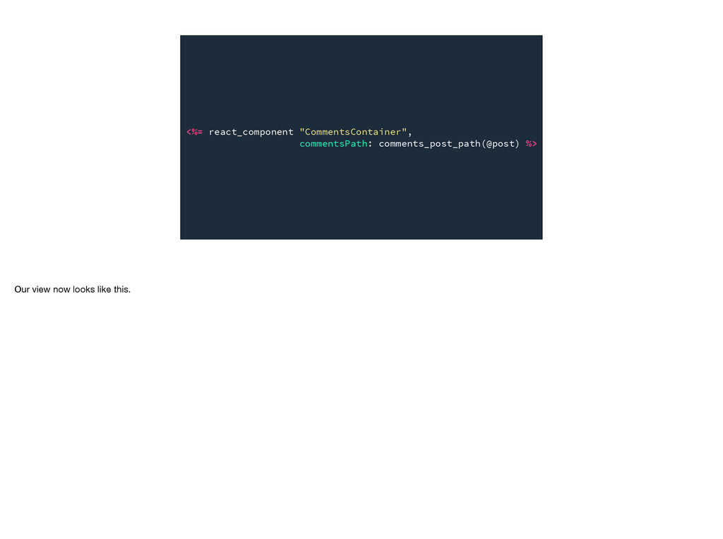 "<%= react_component ""CommentsContainer"", commen..."