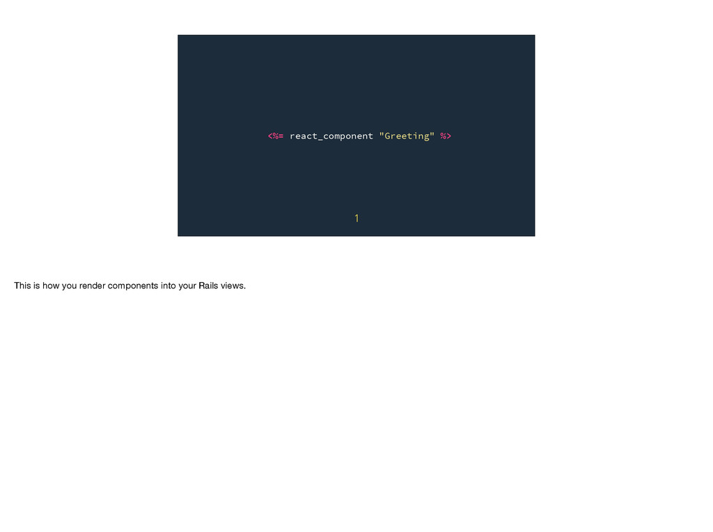"""<%= react_component """"Greeting"""" %> 1 This is how..."""