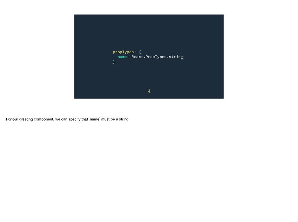 propTypes: { name: React.PropTypes.string } 4 F...