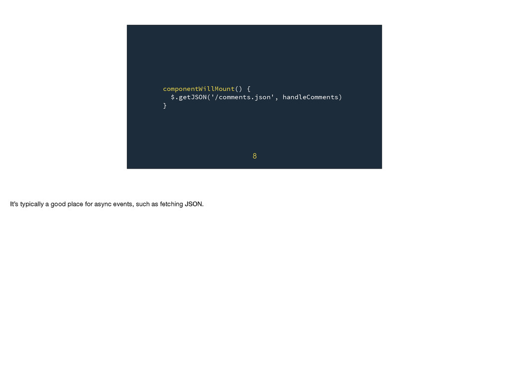 componentWillMount() { $.getJSON('/comments.jso...