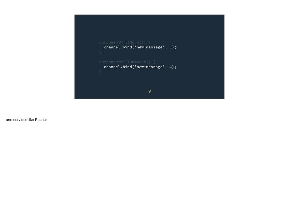 componentWillMount() { channel.bind('new-messag...