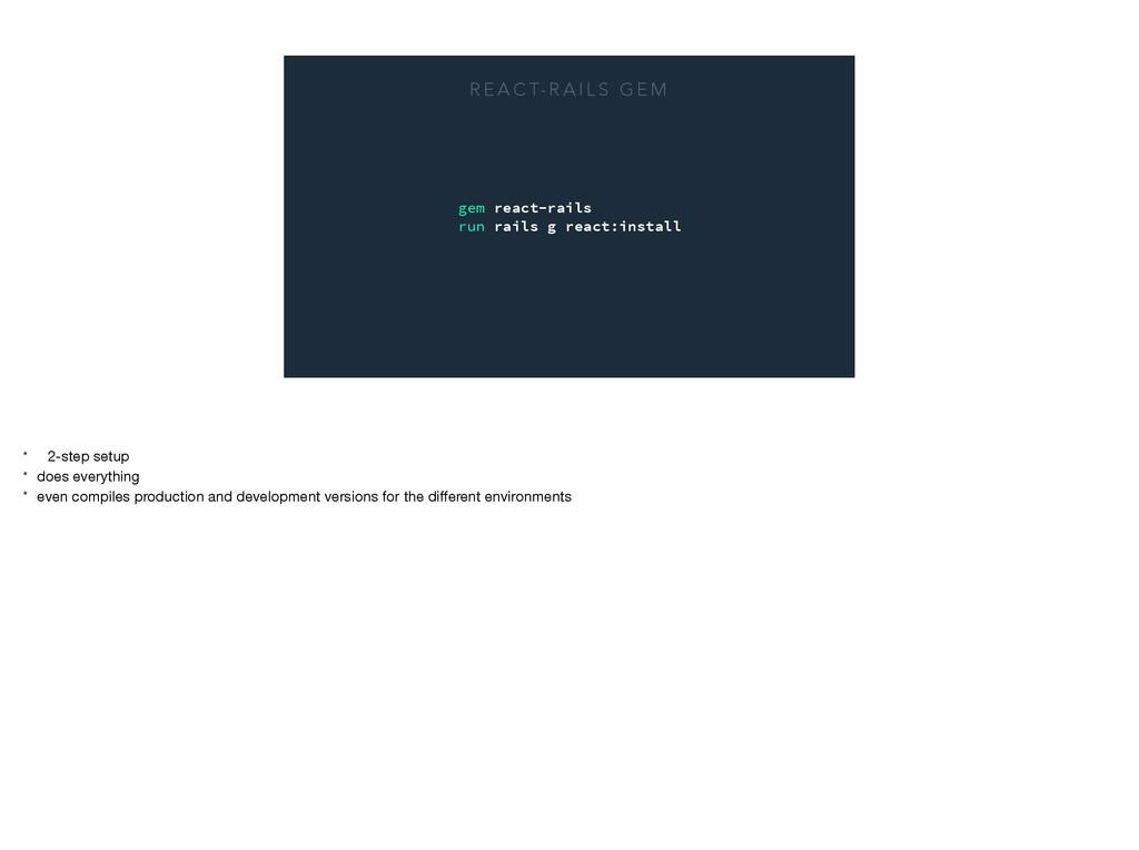 gem react-rails run rails g react:install R E A...