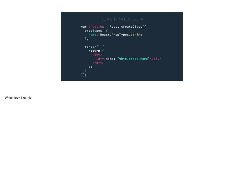 var Greeting = React.createClass({ propTypes: {...
