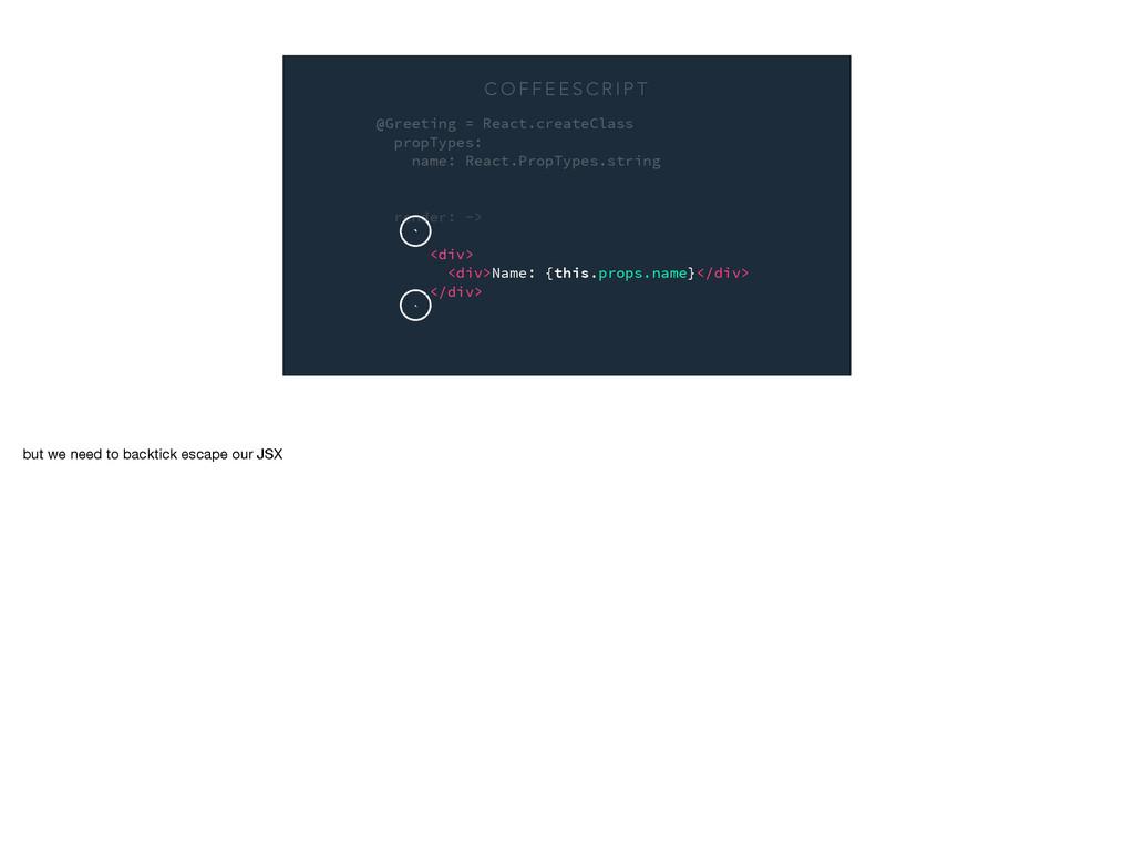 @Greeting = React.createClass propTypes: name: ...