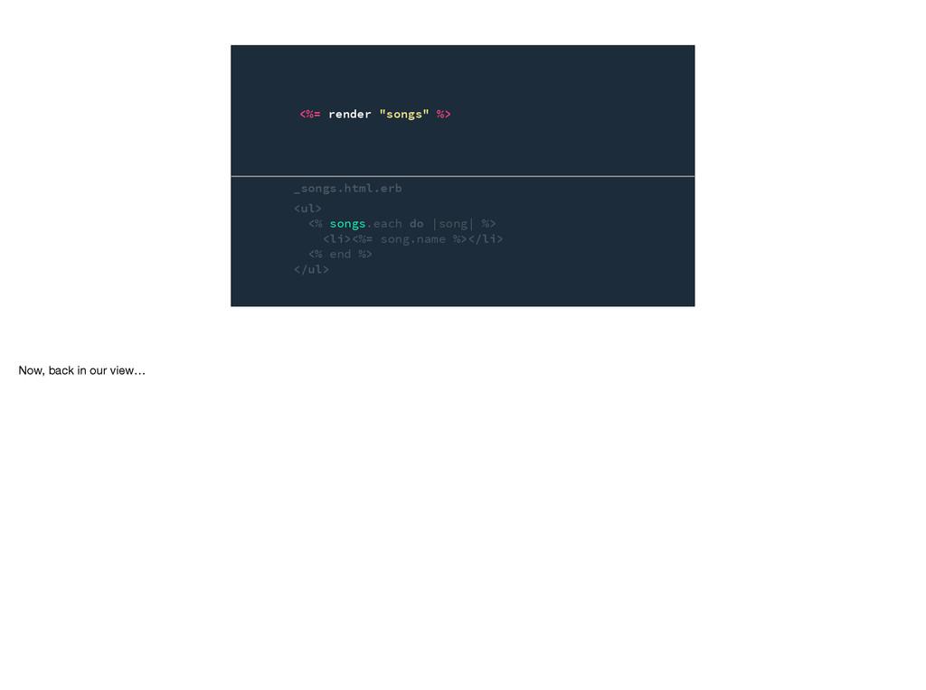 """_songs.html.erb <%= render """"songs"""" %> <ul> <% s..."""