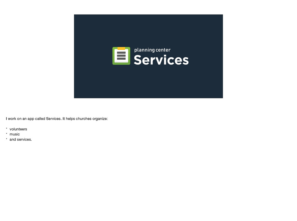 I work on an app called Services. It helps chur...