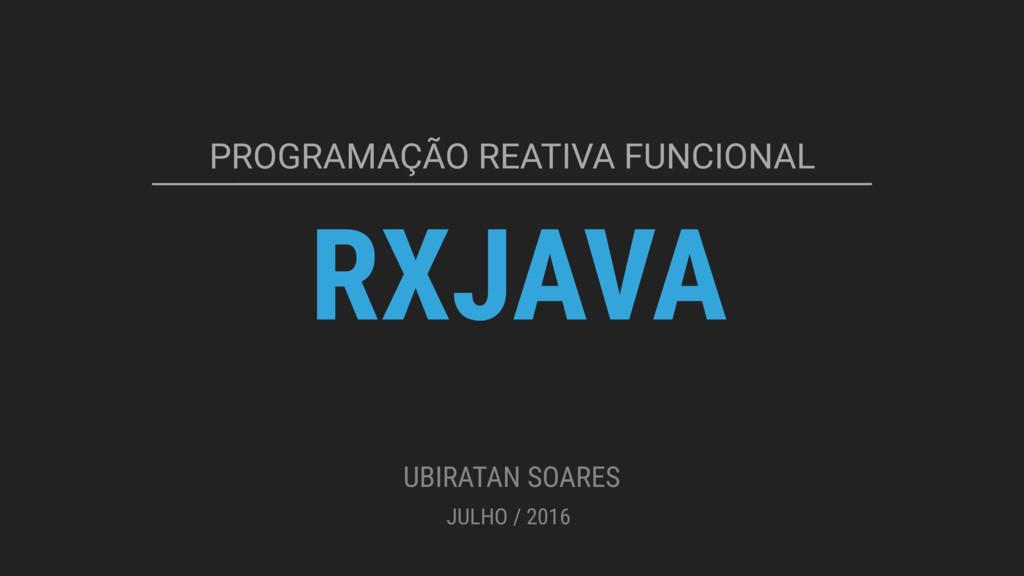 RXJAVA PROGRAMAÇÃO REATIVA FUNCIONAL UBIRATAN S...
