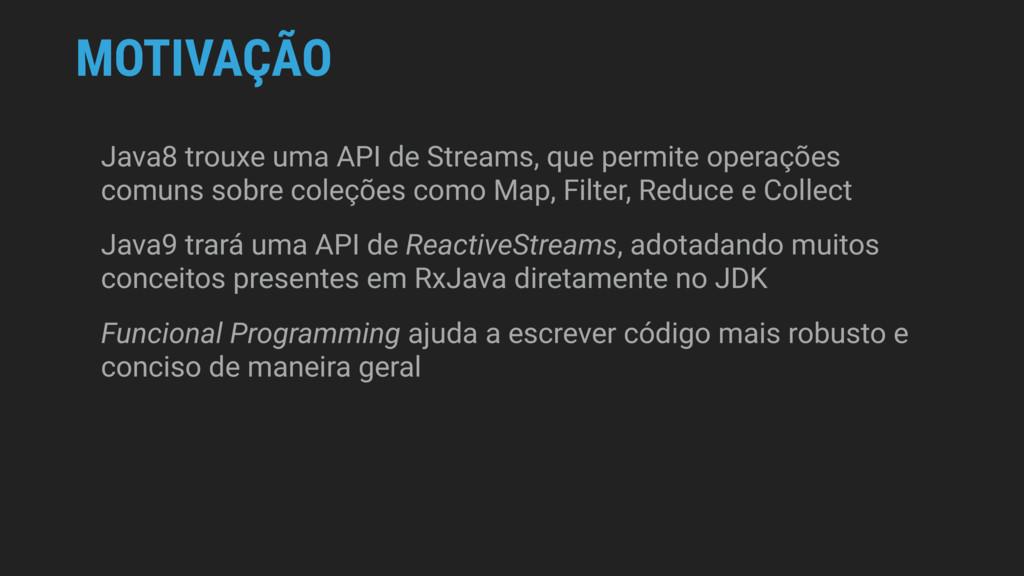 MOTIVAÇÃO Java8 trouxe uma API de Streams, que ...