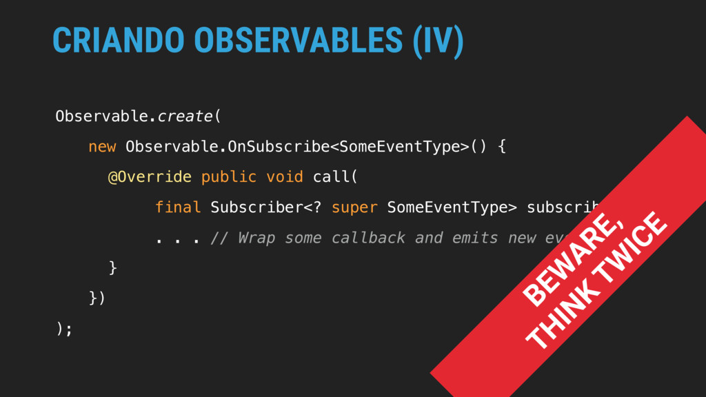 CRIANDO OBSERVABLES (IV) Observable.create( new...