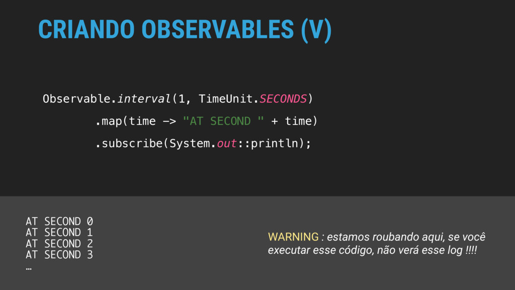 CRIANDO OBSERVABLES (V) Observable.interval(1, ...