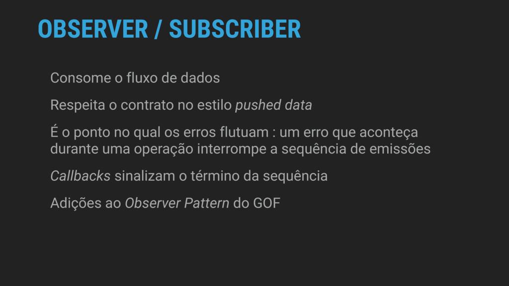 OBSERVER / SUBSCRIBER Consome o fluxo de dados ...