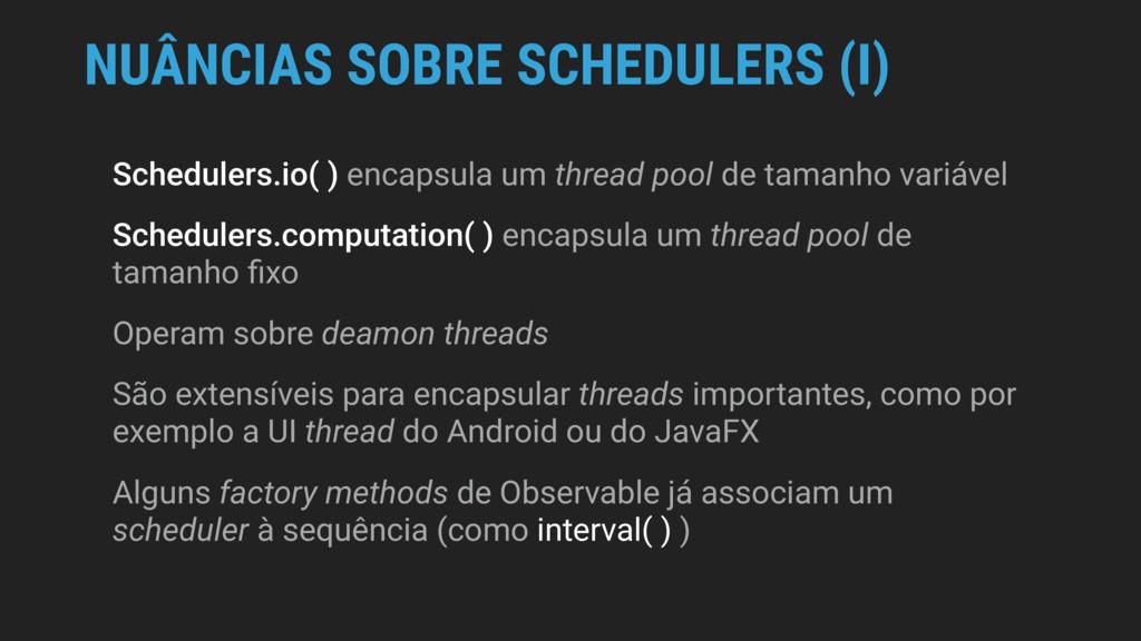 NUÂNCIAS SOBRE SCHEDULERS (I) Schedulers.io( ) ...