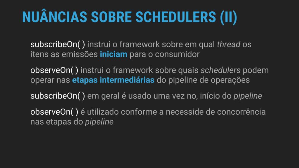 NUÂNCIAS SOBRE SCHEDULERS (II) subscribeOn( ) i...