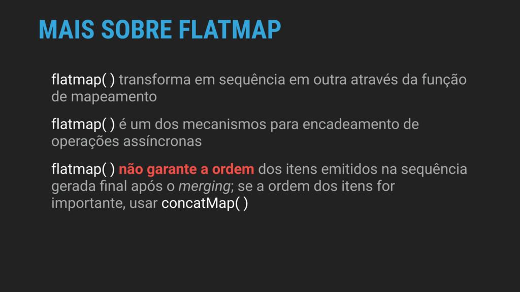 MAIS SOBRE FLATMAP flatmap( ) transforma em seq...