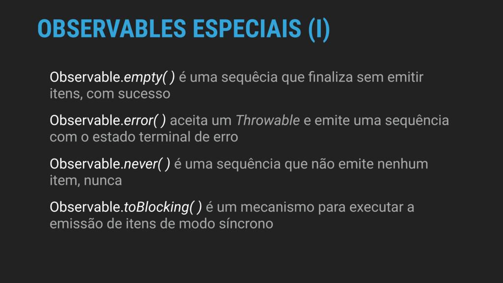 OBSERVABLES ESPECIAIS (I) Observable.empty( ) é...