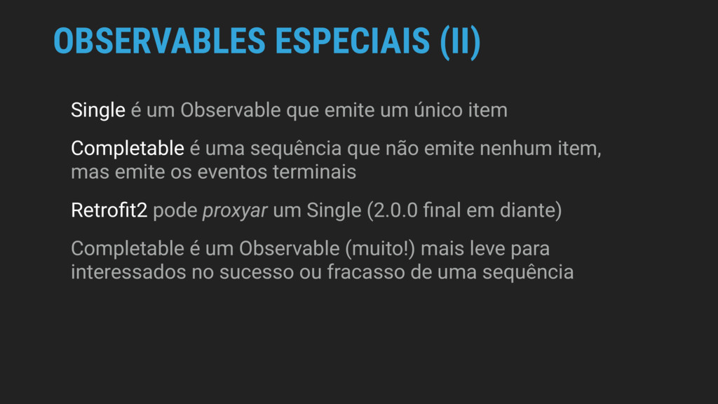 Single é um Observable que emite um único item ...
