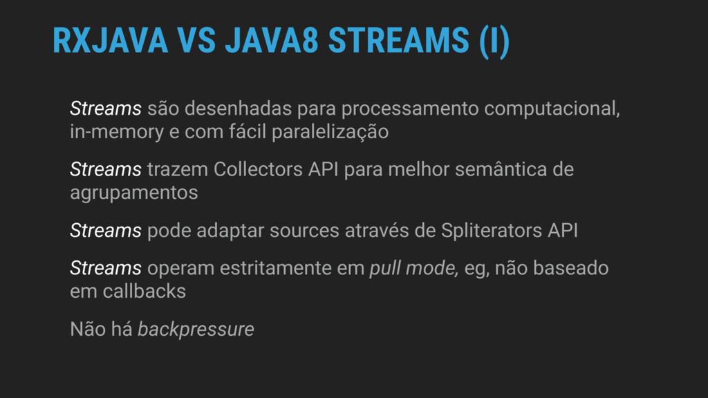 RXJAVA VS JAVA8 STREAMS (I) Streams são desenha...