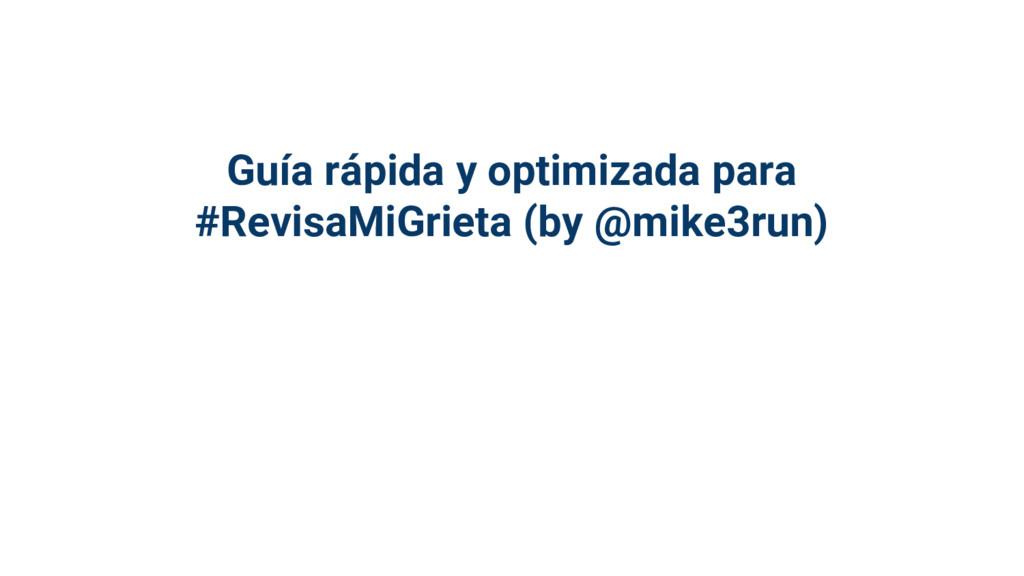 Guía rápida y optimizada para #RevisaMiGrieta (...