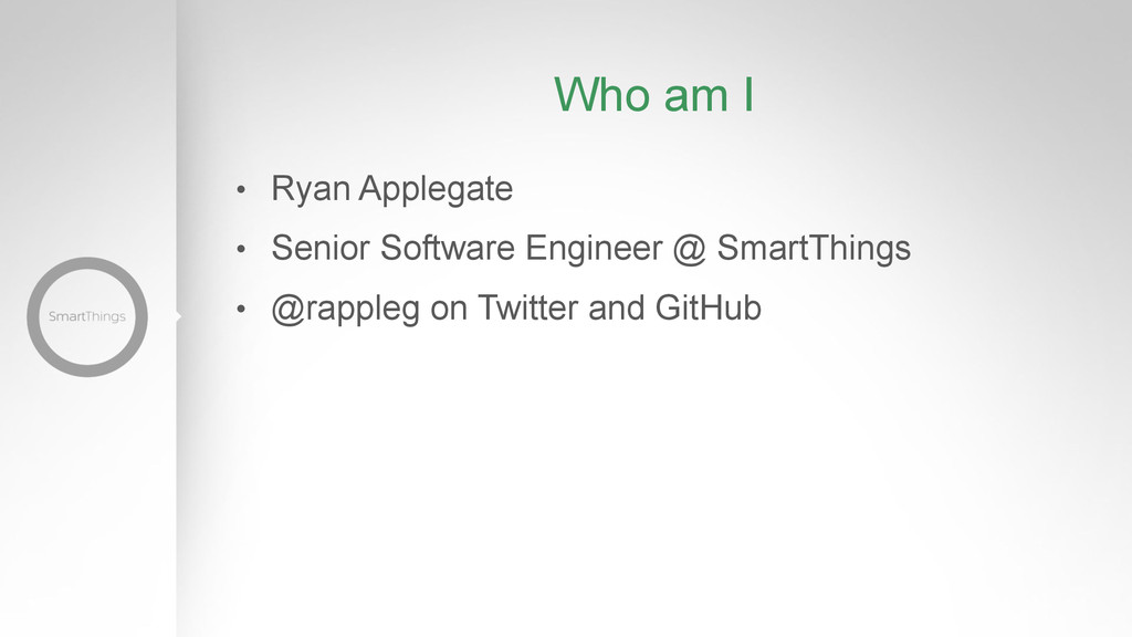 Who am I •  Ryan Applegate •  Senior Software E...
