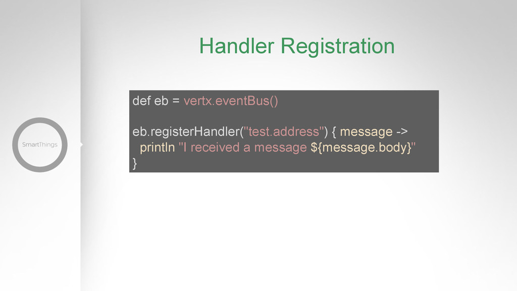 Handler Registration def eb = vertx.eventBus() ...