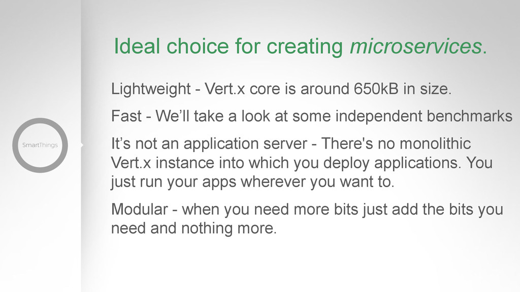 Ideal choice for creating microservices. Lightw...