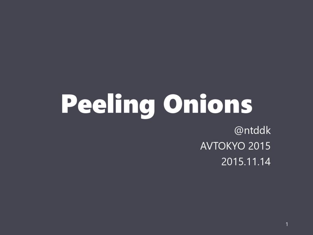 Peeling Onions @ntddk AVTOKYO 2015 2015.11.14 1