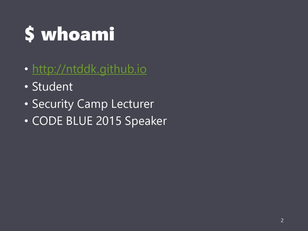 $ whoami • http://ntddk.github.io • Student • S...