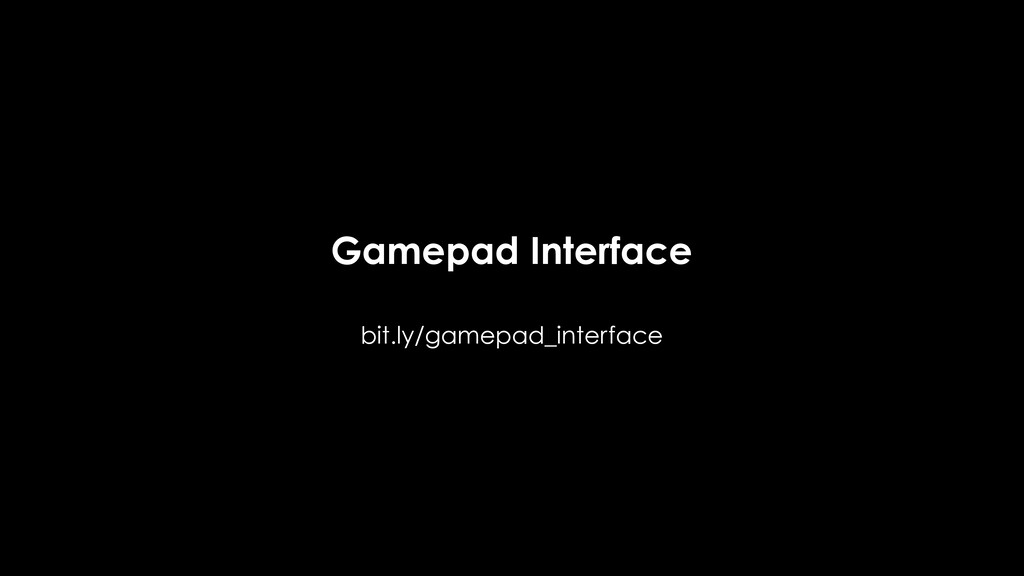 Gamepad Interface bit.ly/gamepad_interface