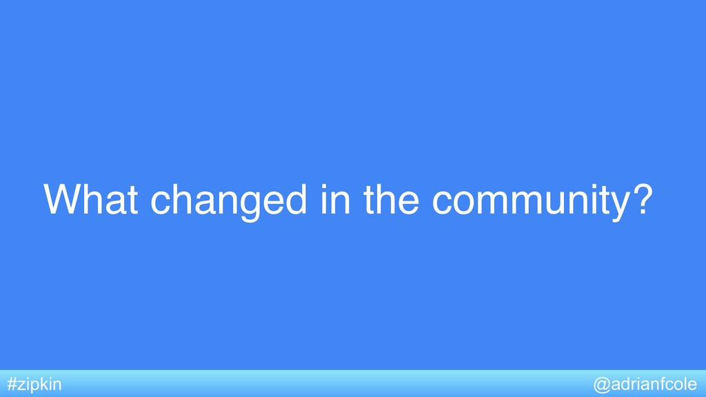 What changed in the community? @adrianfcole #zi...