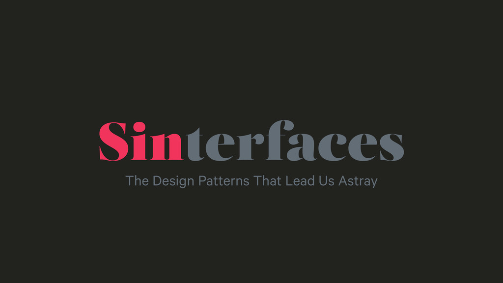 Sinterfaces The Design Patterns That Lead Us As...