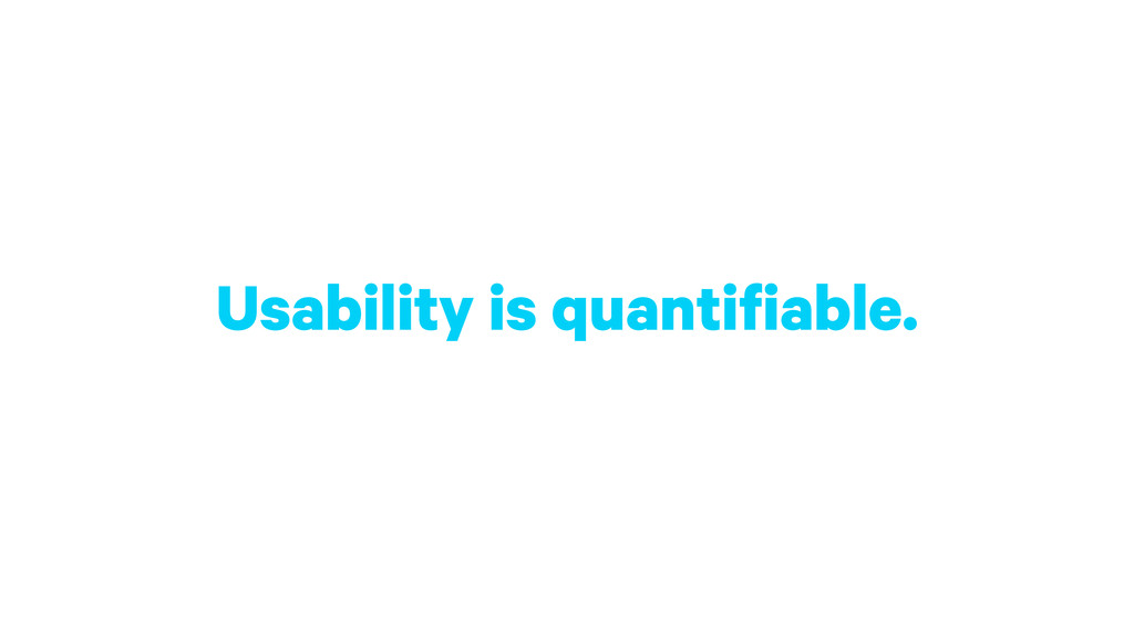 Usability is quantifiable.
