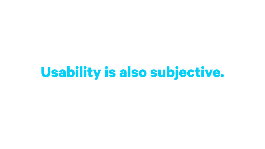 Usability is also subjective.