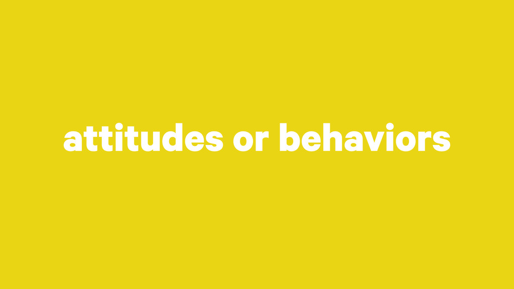 attitudes or behaviors