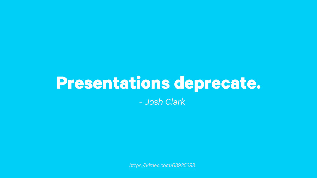 Presentations deprecate. - Josh Clark https://v...