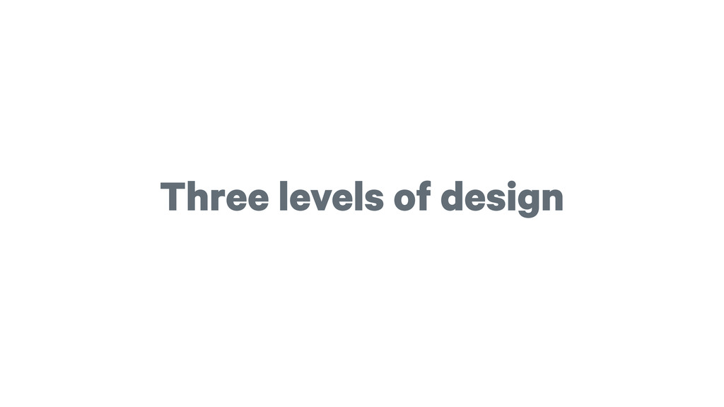 Three levels of design