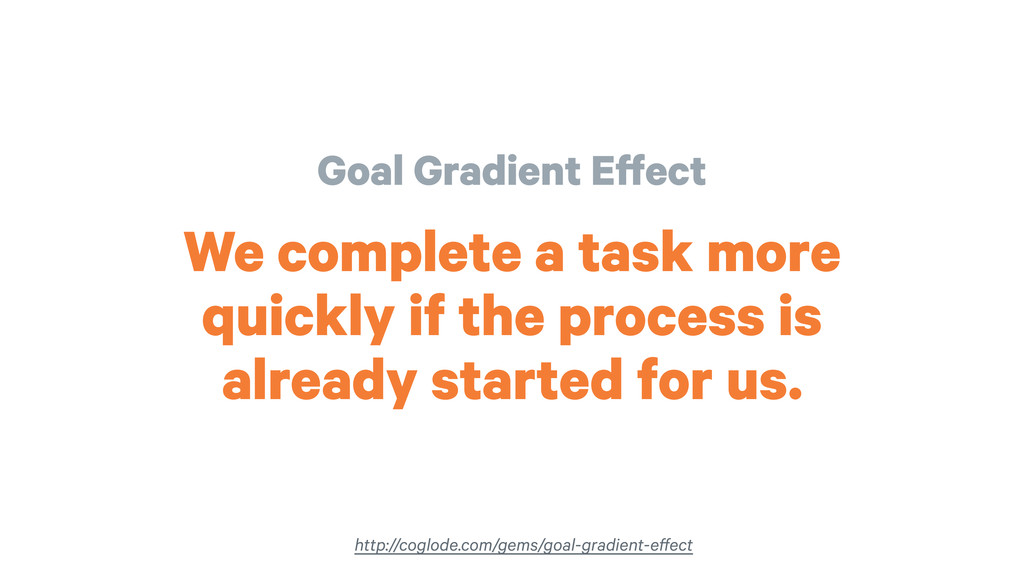 Goal Gradient Effect We complete a task more qu...